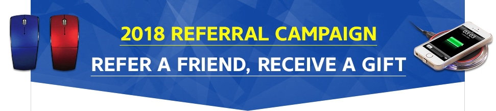 2018 REFERRAL CAMPAIGN REFER A FRIEND, RECEIVE A GIFT